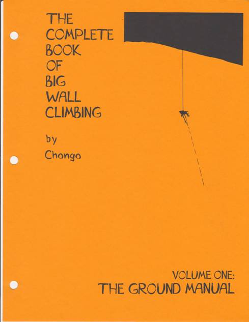 THE COMPLETE BOOK OF BIG WALL CLIMBING, Volume One: The Ground Manual